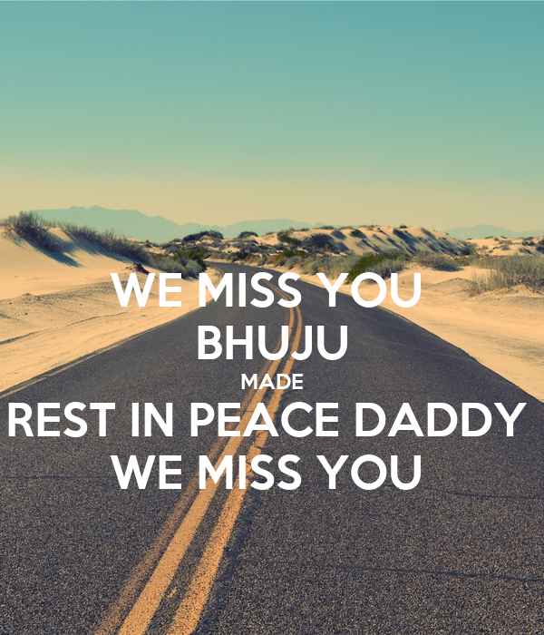 WE MISS YOU BHUJU MADE REST IN PEACE DADDY WE MISS YOU