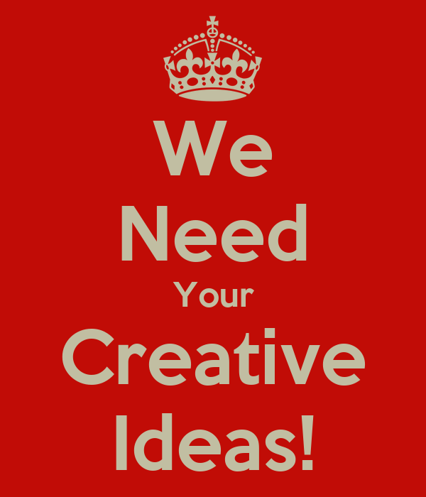 We Need Your Creative Ideas Keep Calm And Carry On