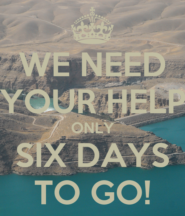 WE NEED YOUR HELP ONLY SIX DAYS TO GO! - KEEP CALM AND ...