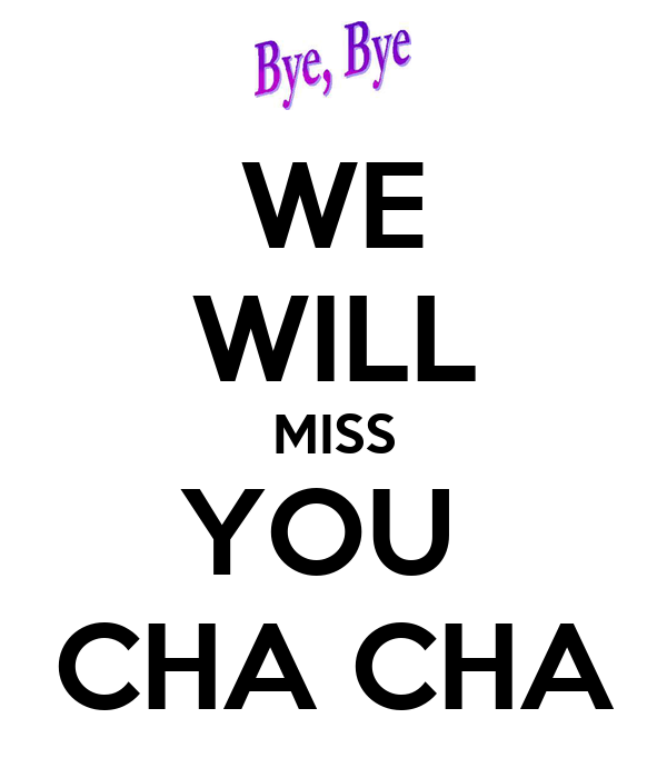 we will miss you cha cha poster huynita keep calm o matic. Black Bedroom Furniture Sets. Home Design Ideas