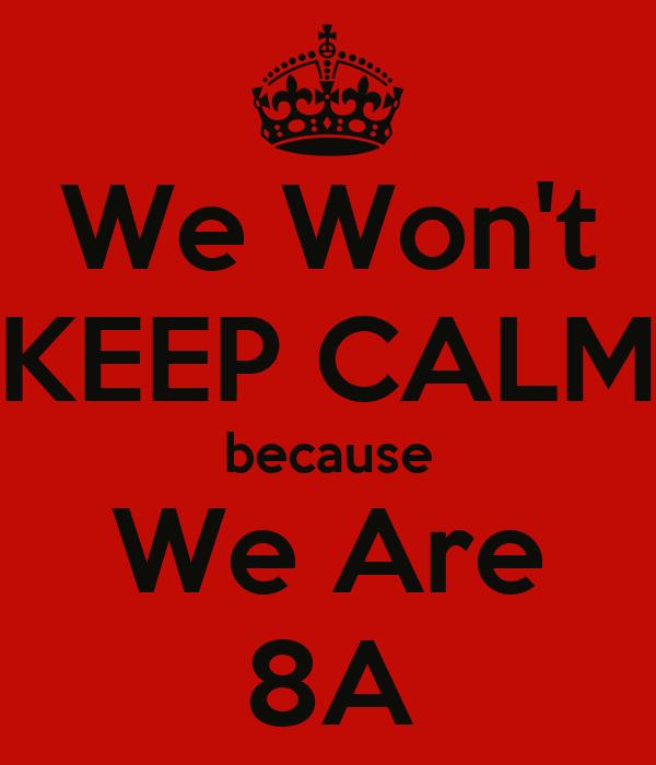 we won t keep calm because we are 8a poster amalia keep calm o matic
