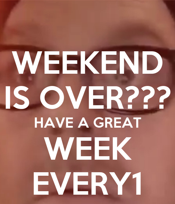 WEEKEND IS OVER??? HAVE A GREAT WEEK EVERY1 - KEEP CALM AND CARRY ON Image Ge...