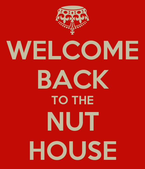 welcome-back-to-the-nut-house.png