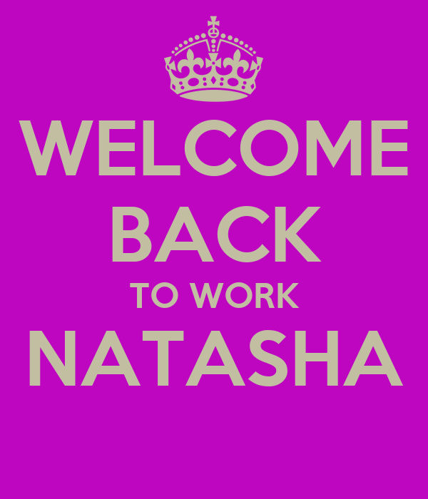 Back To Work Quotes After Vacation: WELCOME BACK TO WORK NATASHA Poster