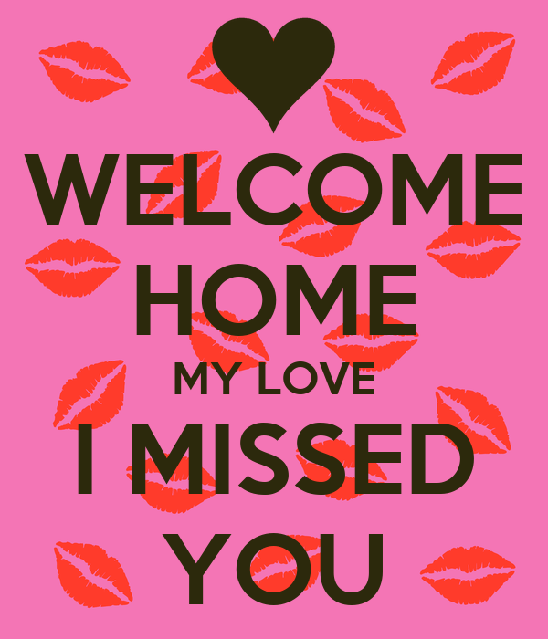 Welcome Home my Love Images Welcome Home my Love i Missed