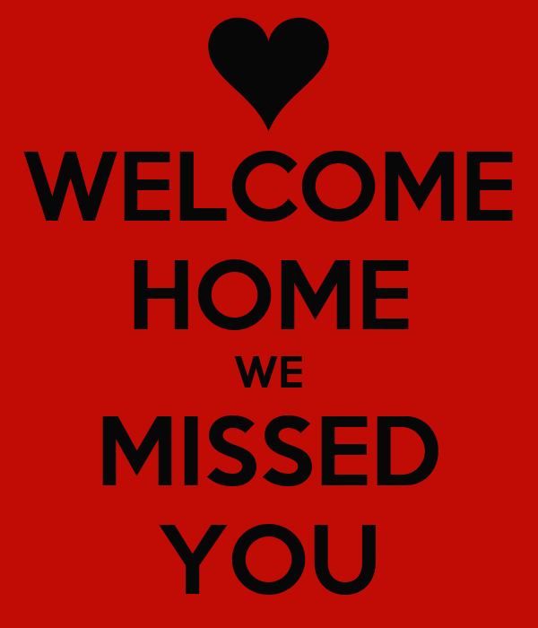 WELCOME HOME WE MISSED YOU - KEEP CALM AND CARRY ON Image