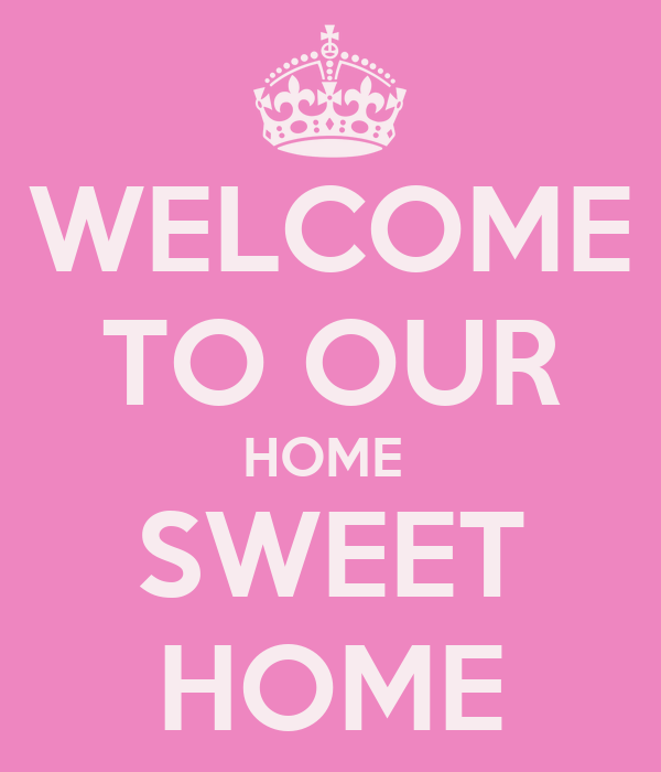 Welcome To Our Home: WELCOME TO OUR HOME SWEET HOME Poster