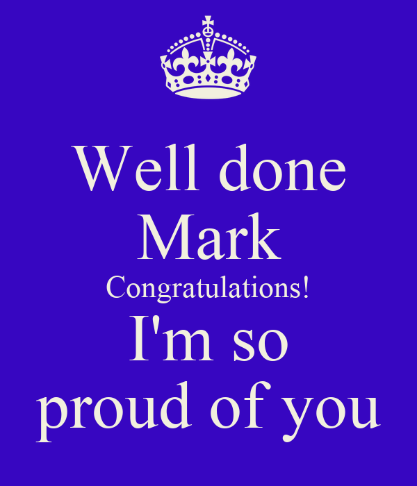 well done mark congratulations i m so proud of you poster natalie