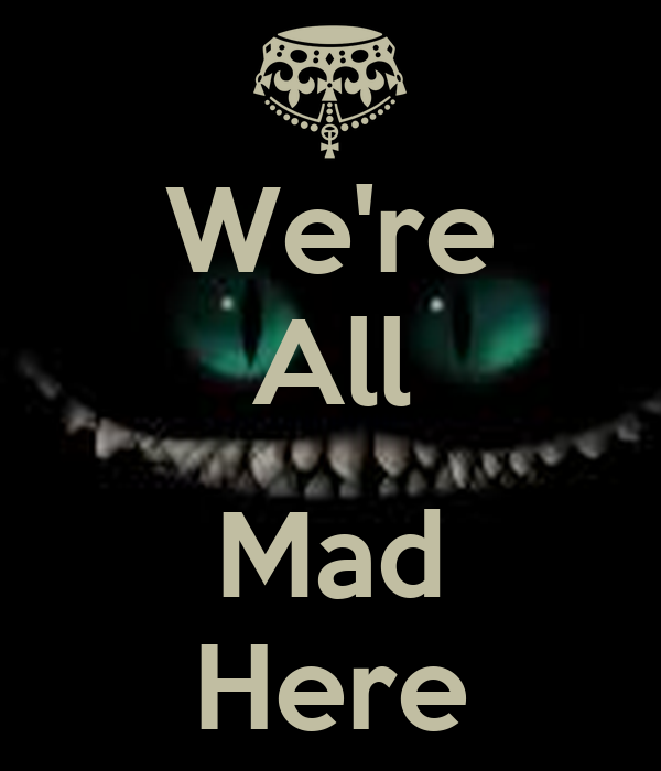 We're All Mad Here Poster | midnightstar10374 | Keep Calm-o-Matic