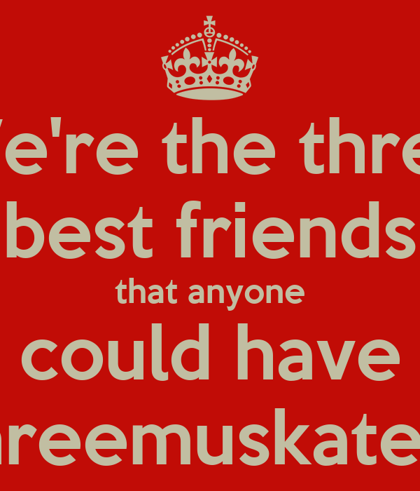 Were The Three Best Friends That Anyone Could Have Threemuskateers