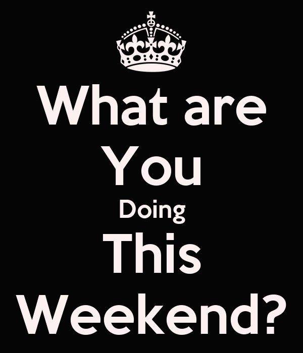 what are you doing this weekend keep calm and carry on