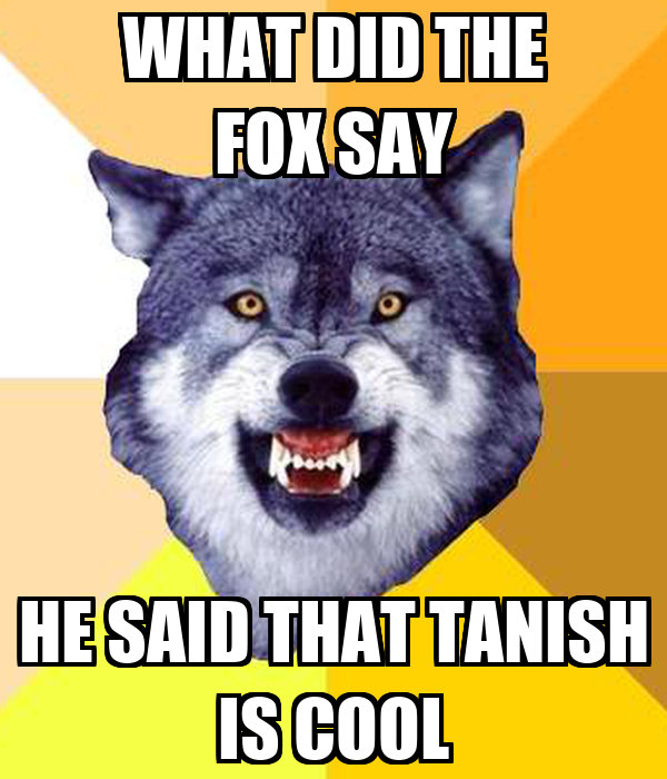 What did the fox say he said that tanish is cool keep calm and carry