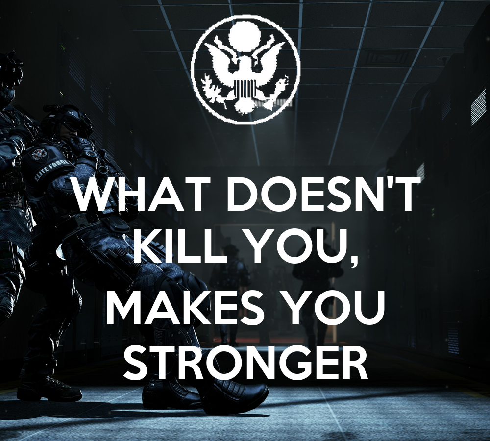 what doesn t kill you make you stronger Stronger (what doesn't kill you) is a song by american recording artist kelly clarkson and the titular song from her fifth studio album, stronger (2011) originally titled as  what doesn't kill you (stronger) , the song served as the album's second single on january 17, 2012 through rca records.