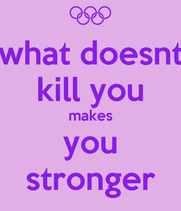 What Doesnt Kill You Makes You Stronger Poster