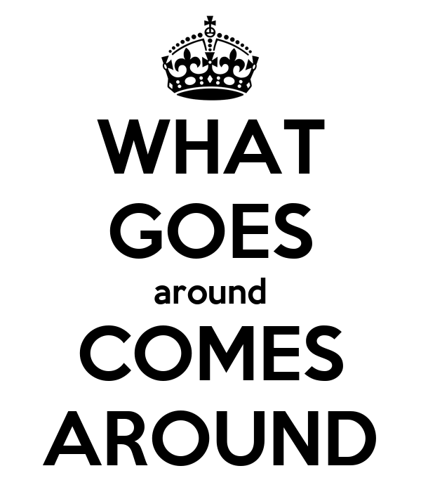 WHAT GOES around COMES AROUND Poster | Laura | Keep Calm-o ...