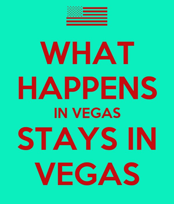 What Happens In Vegas Stays In Vegas