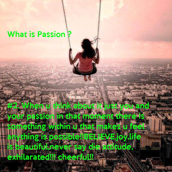 describe something you feel passionate essay 2 courage courage is something you build up it's a muscle many seem to believe that following their passion should be effortless it's not.