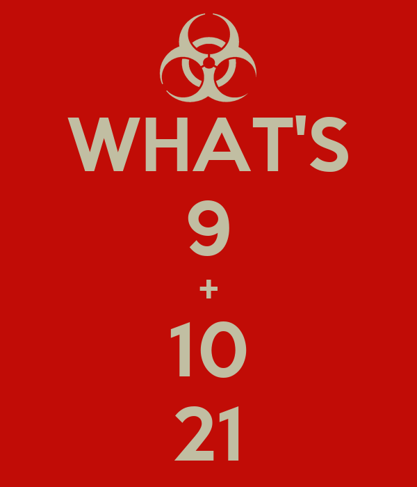 WHAT'S 9 + 10 21 - KEEP CALM AND CARRY ON Image Generator