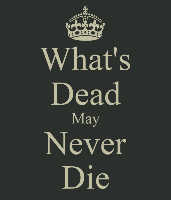 Spam Tema.... - Page 42 What-s-dead-may-never-die