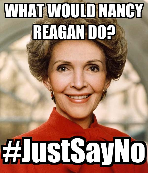 what-would-nancy-reagan-do-justsayno.png