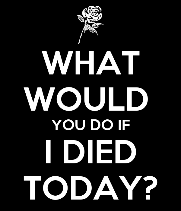 what would you do if i died today poster poppyflowers