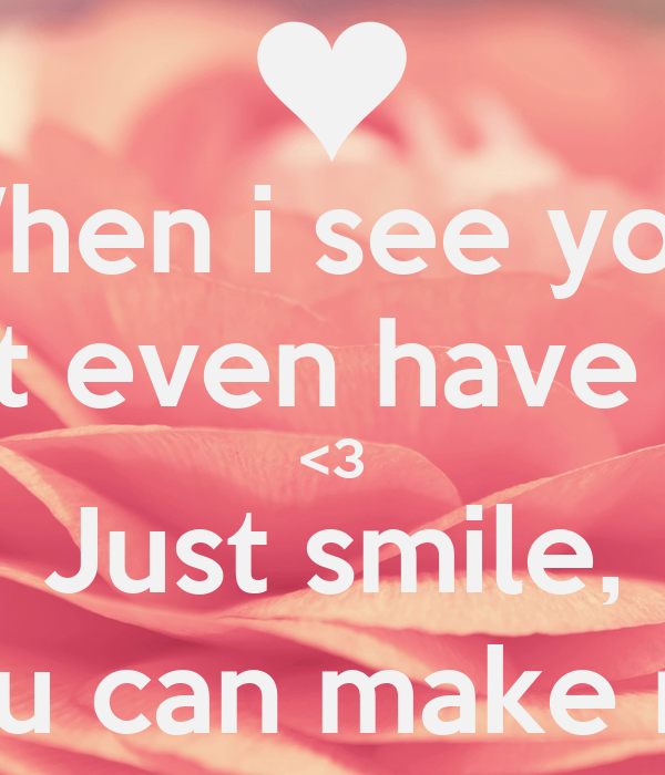 Just Seeing You Makes My Day Quotes 1000 Images About Quotes On