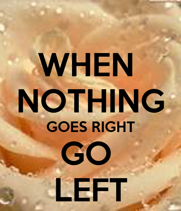 when nothing goes right go left poster krazy48 keep calm o matic. Black Bedroom Furniture Sets. Home Design Ideas