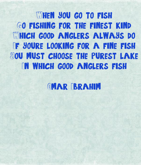 When you go to fish go fishing for the finest kind which for What fish is good for you
