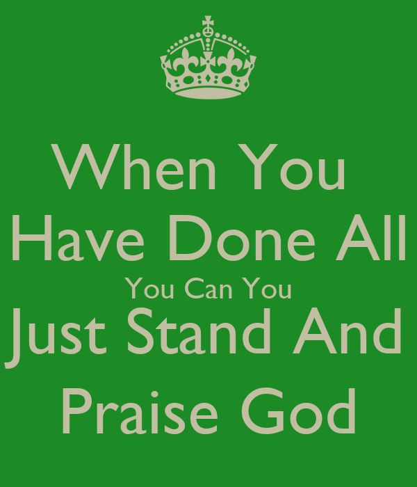 When You Have Done All You Can You Just Stand And Praise God Poster