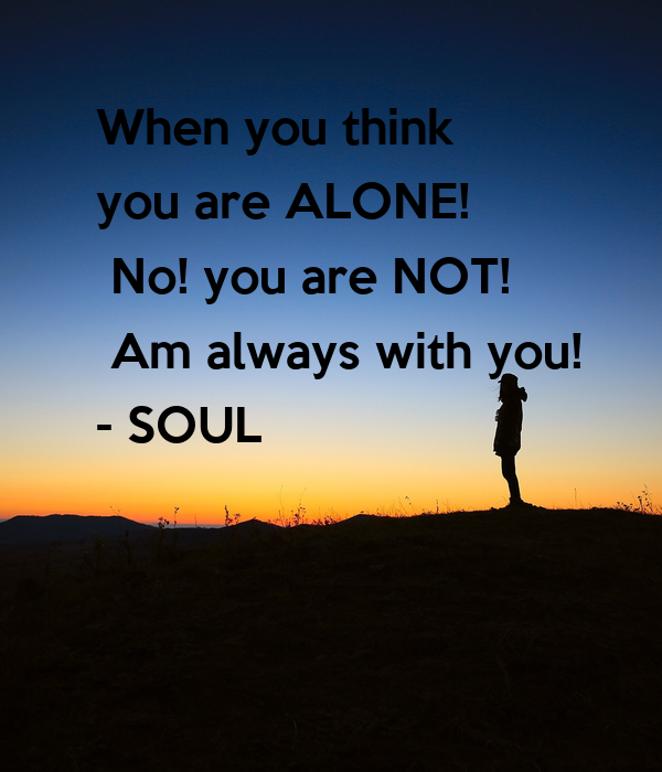 When You Think You Are Alone No You Are Not Am Always With You
