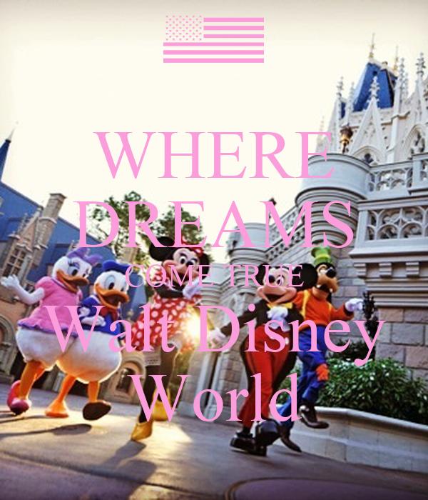 "walt disney world where dreams come true Walt disney world resort in orlando, florida – a place ""where dreams come true "" (photo credit: denis adriana macias) imagine a world where."