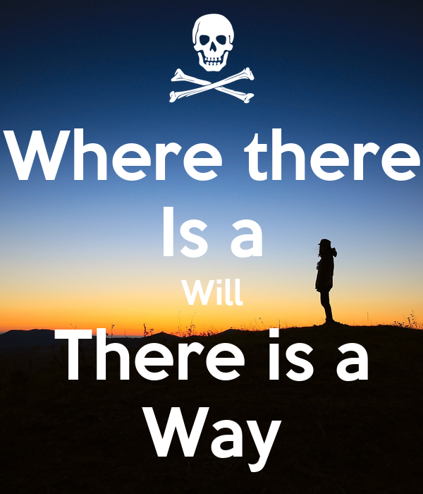 "where there is a will there is a way Inspirational story: ""where there is a will, there is always a way"" long ago, in china, there lived a big businessman whose business was to sell combs now that ."