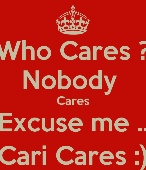 Nobody Cares Wallpaper Nobody Cares Excuse me
