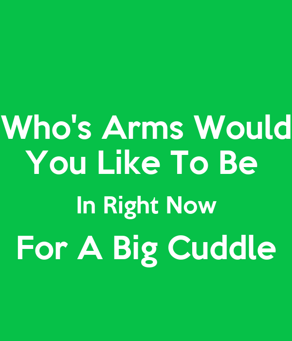 Who's Arms Would You Like To Be In Right Now For A Big ...
