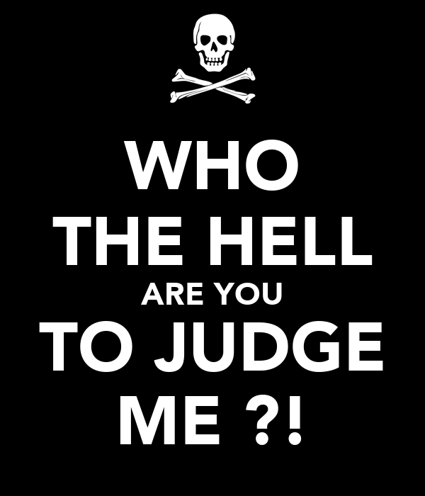 Who The Hell Are You To Judge Me Poster Etghdr Keep
