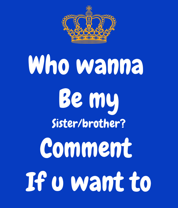 Who Wanna Be My Sisterbrother Comment If U Want To Poster Daniel