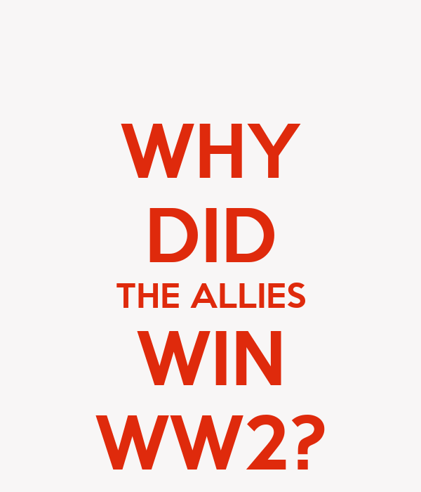 why did the allies win Autres docs sur : why did the allies win the second world war finland during the second world war why did the british leave india in 1947.