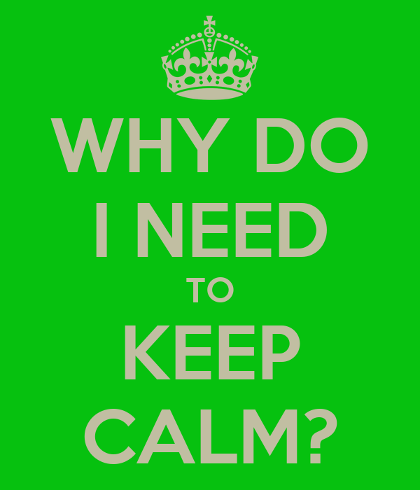 Why Do I Need To Keep Calm? Poster  Jesco  Keep Calmomatic. Real Estate Paralegal Resume Template. Agile Test Strategy Template. Letter Writing Template. Simple Resume Format Free Download. Sample Resume Objective For Accounting Position. Real Estate Introduction Letter Template. Ged Certificate Template Download. Invoice Template Doc
