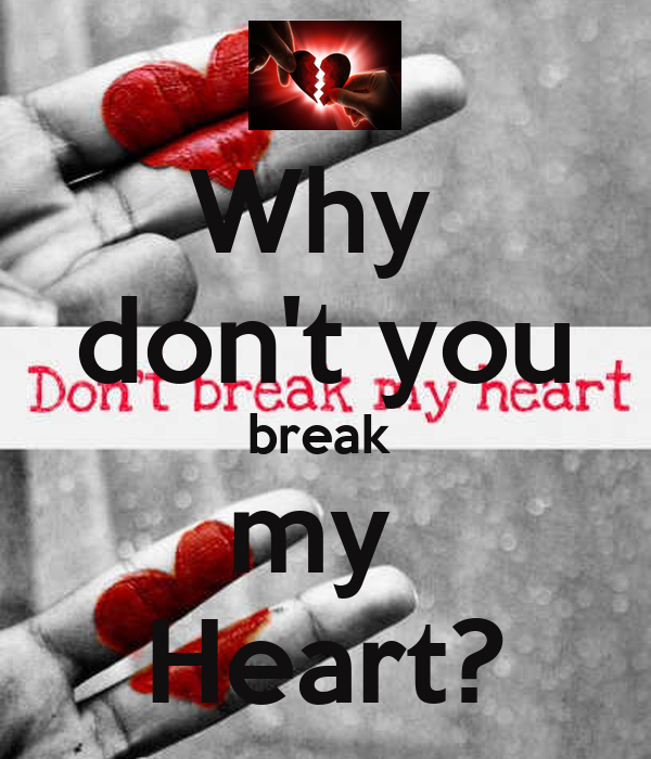 Why U Break My Heart Quotes: Why Don't You Break My Heart? Poster