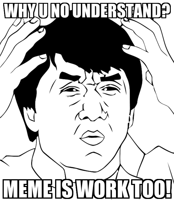 why u no understand meme is work too why u no understand? meme is work too! poster theboss keep calm