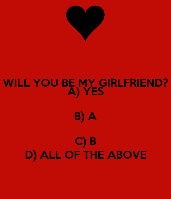 Will You Be My Girlfriend A Yes B A C B D All Of The Above