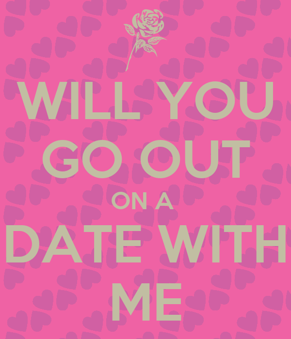 Go on a date with me