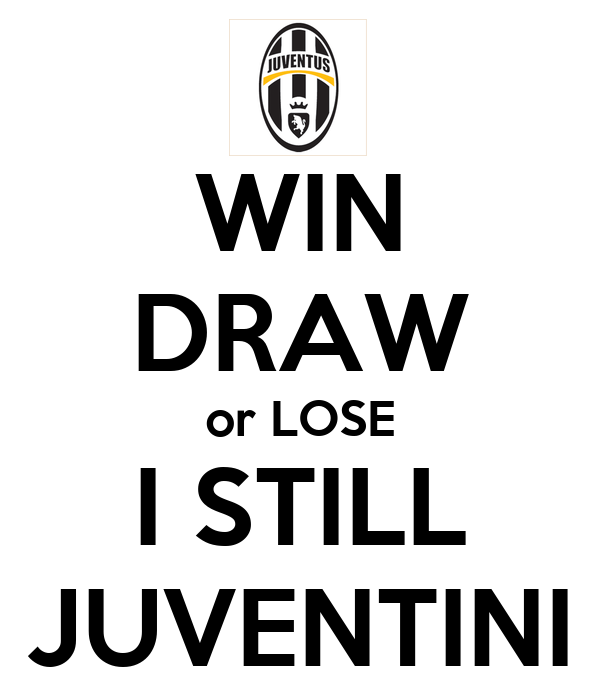 Win Draw Or Lose I Still Juventini Keep Calm And Carry