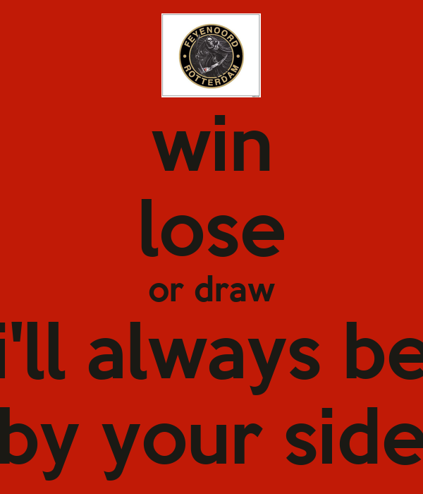 win lose or draw i 39 ll always be by your side keep calm and carry on image generator. Black Bedroom Furniture Sets. Home Design Ideas