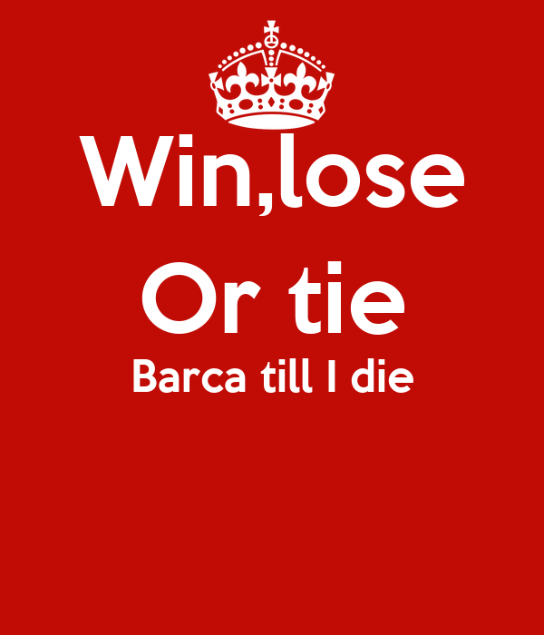 win lose or tie barca till i die poster anthony keep