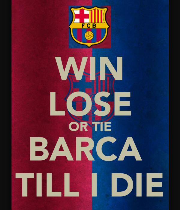 win lose or tie barca till i die poster robert keep