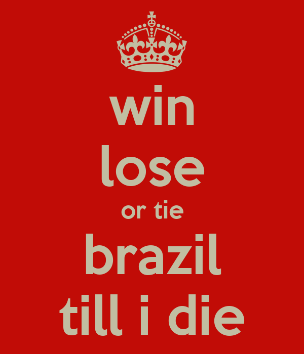 win lose or tie brazil till i die keep calm and carry on