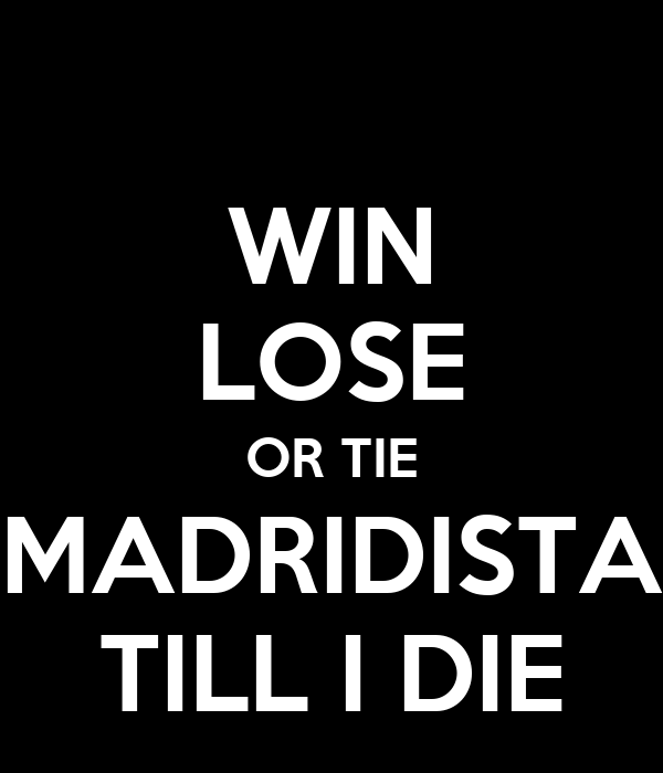 win lose or tie madridista till i die keep calm and