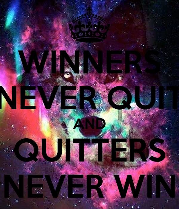 quitters never win winners never quit essay Power essay writing zip michael never essay ed quitters quit winners and never win december 14, 2017 @ 8:30 pm writing essay - reporting literary research.