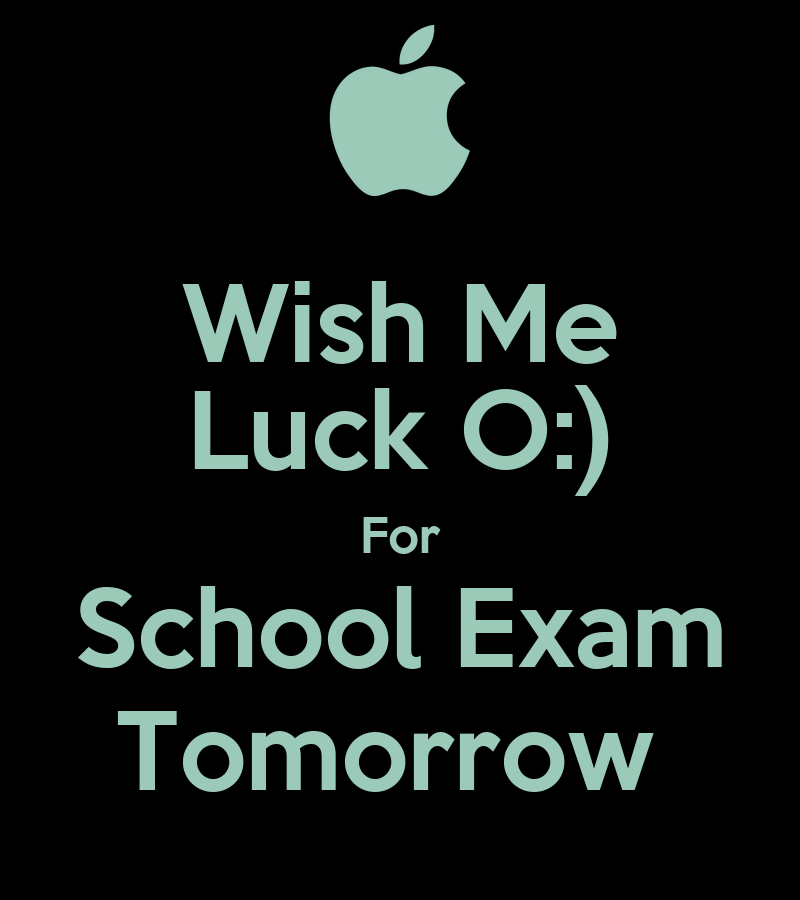 Wish Me Luck O:) For School Exam Tomorrow Poster